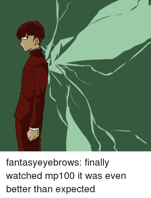 Target, Tumblr, and Blog: fantasyeyebrows:  finally watched mp100 it was even better than expected