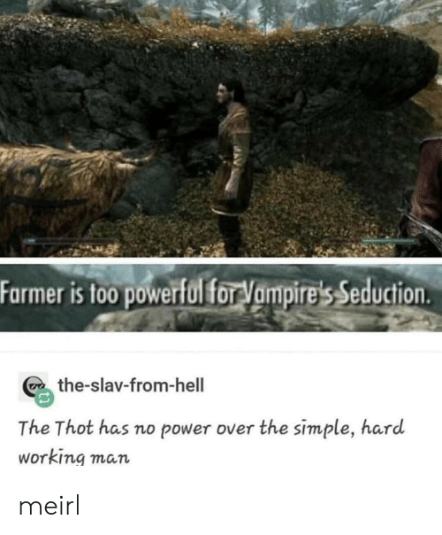 Thot, Power, and Slav: Farmer is to0 powerfol for Vampire's Seduction  the-slav-from-hell  The Thot has no power over the simple, hard  Working man meirl