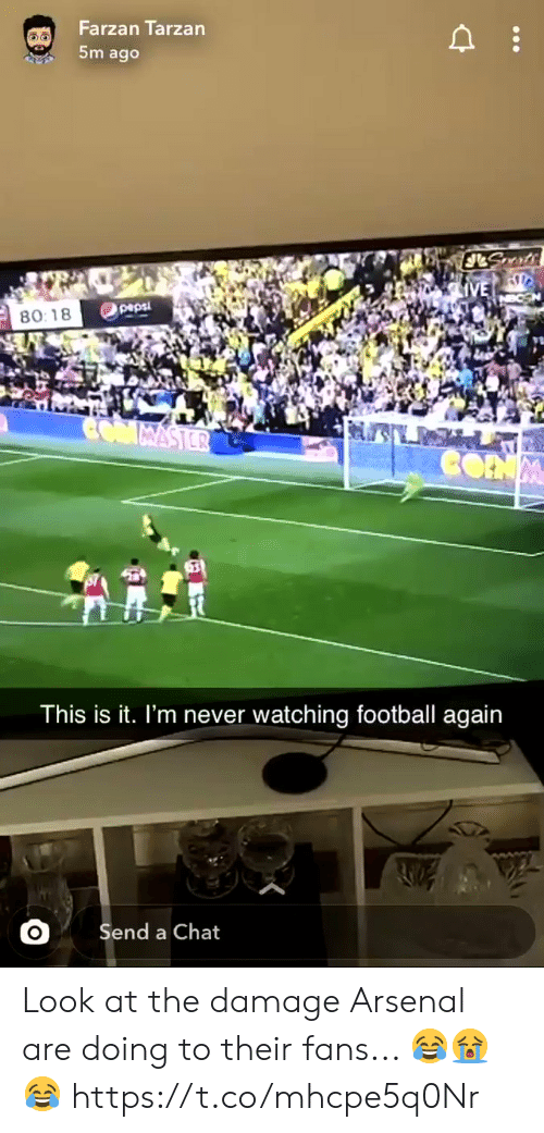 this is it: Farzan Tarzan  5m ago  JLSmts  IVE  peps  80:18  CMMASTER  CONM  This is it. I'm never watching football again  Send a Chat Look at the damage Arsenal are doing to their fans... 😂😭😂  https://t.co/mhcpe5q0Nr