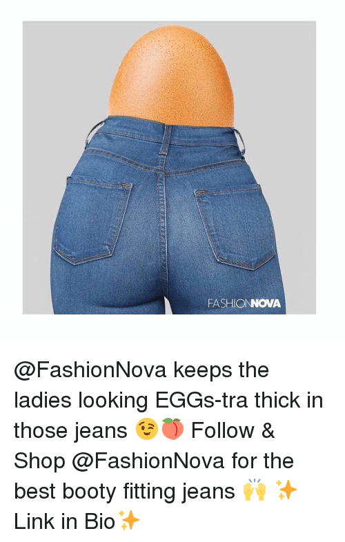 Booty, Funny, and Memes: FASHIONNOVA @FashionNova keeps the ladies looking EGGs-tra thick in those jeans 😉🍑 Follow & Shop @FashionNova for the best booty fitting jeans 🙌 ✨Link in Bio✨