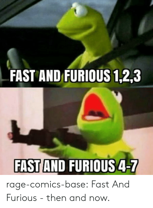 Tumblr, Blog, and Fast and Furious: FAST AND FURIOUS 1,2,3  FAST AND FURIOUS 4-7 rage-comics-base:  Fast And Furious - then and now.
