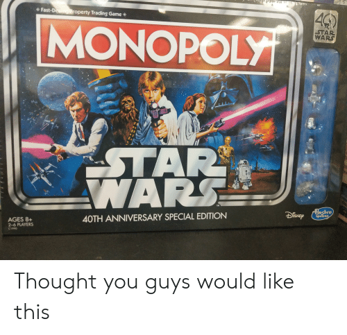 Game, Thought, and Wars: Fast-D  roperty Trading Game  MONOPOL  AR  WARS  TAR  TM  ro  aming  40TH ANNIVERSARY SPECIAL EDITION  AGES 8+  2-6 PLAYERS  C1990 Thought you guys would like this