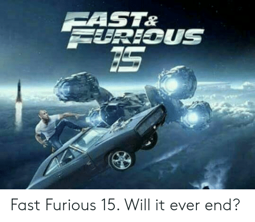 Amp, Fast, and Will: Fast  Furious 15. Will it ever end?