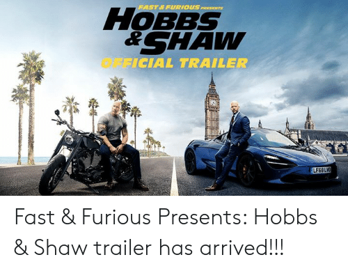 Memes, 🤖, and Fast Furious: FAST& FURIOUS PRESENTS  HoBBs  &SHAw  OFF  ICIAL TRAILER  LF68LV Fast & Furious Presents: Hobbs & Shaw trailer has arrived!!!