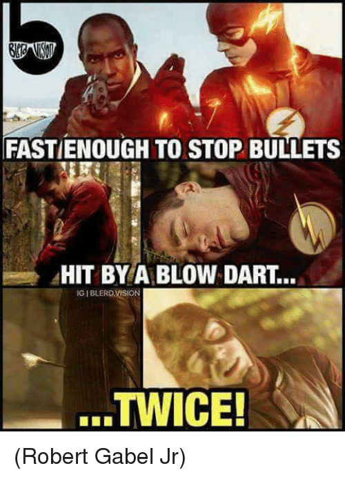 Memes, 🤖, and Blow: FASTIENOUGH TO STOP BULLETS  HIT BY A BLOW DART  IGIBLERDVISON  TWICE! (Robert Gabel Jr)