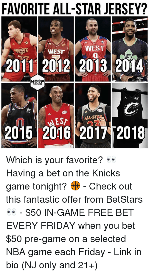 All Star, Friday, and New York Knicks: FAVORITE ALL-STAR JERSEY?  WESTWEST  20111 2012 2013 2014  DISPUTE  KIA  NYC IS  KIA  ALL ST  2015 2016 2017 2018 Which is your favorite? 👀 Having a bet on the Knicks game tonight? 🏀 - Check out this fantastic offer from BetStars 👀 - $50 IN-GAME FREE BET EVERY FRIDAY when you bet $50 pre-game on a selected NBA game each Friday - Link in bio (NJ only and 21+)