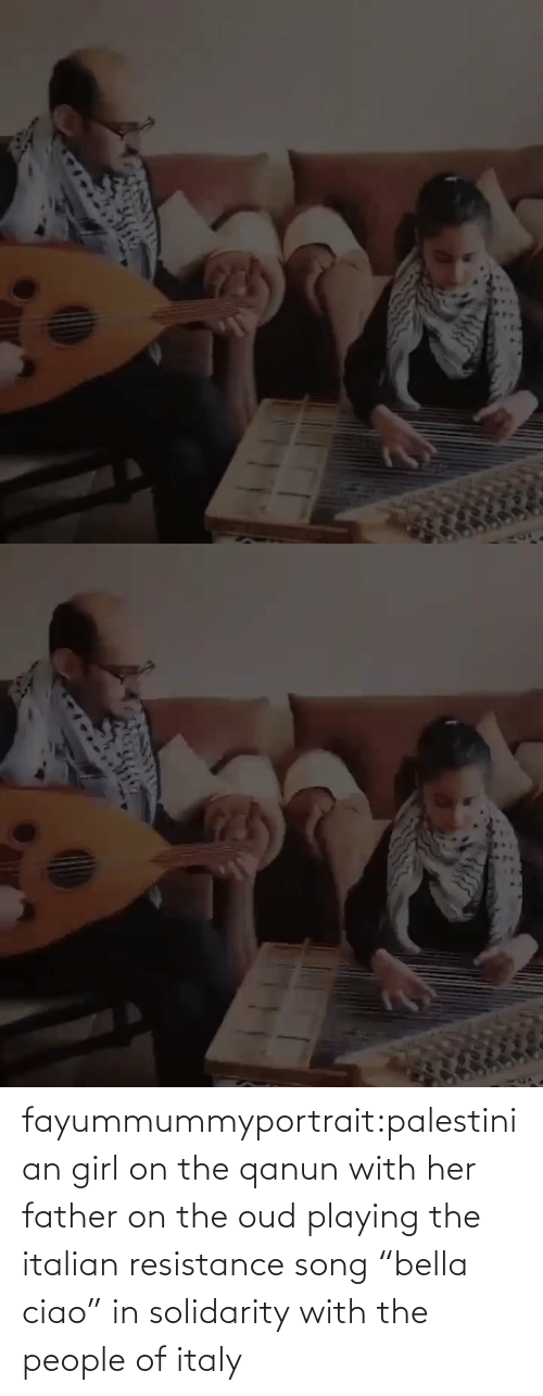 "The People: fayummummyportrait:palestinian girl on the qanun with her father on the oud playing the italian resistance song ""bella ciao"" in solidarity with the people of italy"