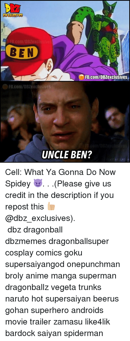 Zamasu: FB.com/DBZexclusives  BEN  FB.com/DBZexclusives  FB.com/DBZexclusives  UNCLE BEN? Cell: What Ya Gonna Do Now Spidey 😈. . .(Please give us credit in the description if you repost this 👍🏼@dbz_exclusives). ━━━━━━━━━━━━━━━━━━━━━ dbz dragonball dbzmemes dragonballsuper cosplay comics goku supersaiyangod onepunchman broly anime manga superman dragonballz vegeta trunks naruto hot supersaiyan beerus gohan superhero androids movie trailer zamasu like4lik bardock saiyan spiderman