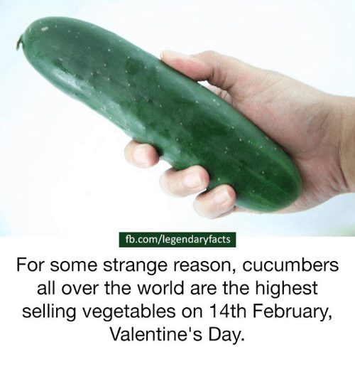Vegetals: fb.com/legendaryfacts  For some strange reason, cucumbers  all over the world are the highest  selling vegetables on 14th February,  Valentine's Day.