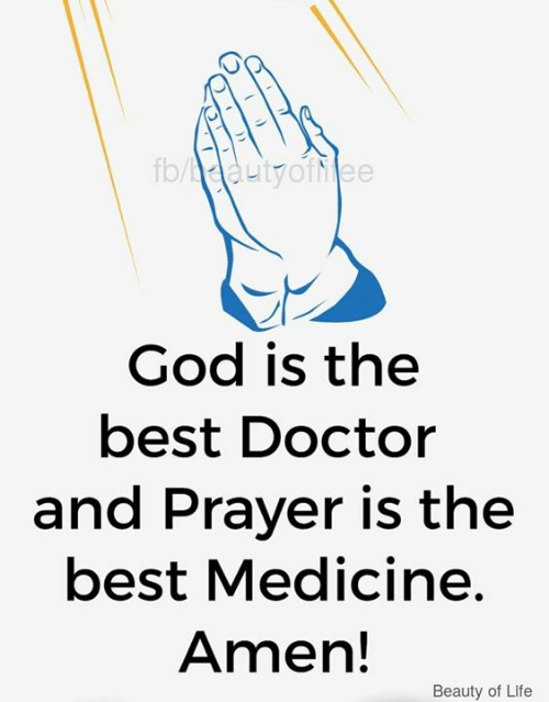 Prayer: fb/ dautyofiee  God is the  best Doctor  and Prayer is the  best Medicine.  Amen!  Beauty of Life