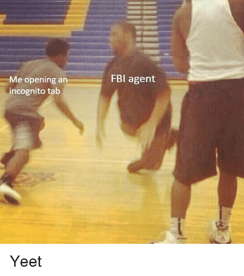 Fbi, Memes, and Incognito: FBI agent  Me opening an  incognito tab Yeet