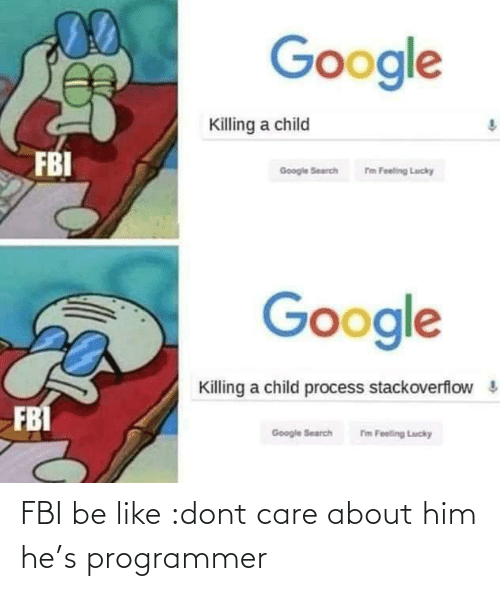 don't care: FBI be like :dont care about him he's programmer