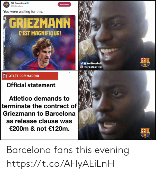 Barcelona, Memes, and FC Barcelona: FC Barcelona  Following  @FCBarcelona  waiting for this  You were  GRIEZMANN  CEST MAGNIFIQUE!  fTrollFootball  TheFootballTroll  ATLETICO DEMADRID  Official statement  Atletico demands to  terminate the contract of  Griezmann to Barcelona  as release clause was  €200m & not 120m Barcelona fans this evening https://t.co/AFlyAEiLnH