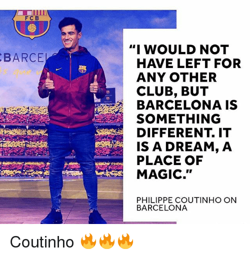 """A Dream, Barcelona, and Club: FCB  """"I WOULD NOT  BARCE  HAVE LEFT FOR  ANY OTHER  CLUB, BUT  BARCELONA IS  SOMETHING  DIFFERENT. IT  IS A DREAM, A  PLACE OF  MAGIC.""""  PHILIPPE COUTINHO ON  BARCELONA Coutinho 🔥🔥🔥"""