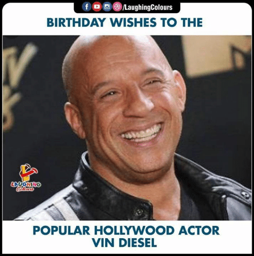 Diesel: fD LaughingColours  BIRTHDAY WISHES TO THE  V  LAUGHING  POPULAR HOLLYWOOD ACTOR  VIN DIESEL