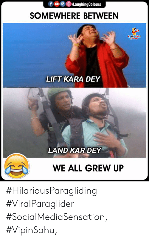 EsMemes: fD LaughingColours  SOMEWHERE BETWEEN  LAUGHING  LIFT KARA DEY  LAND KAR DEY  WE ALL GREW UP #HilariousParagliding #ViralParaglider #SocialMediaSensation, #VipinSahu,