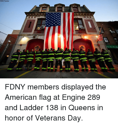 American Flag: FDNY/Twitter  ED.N  ED.NL  RUSSO FDNY members displayed the American flag at Engine 289 and Ladder 138 in Queens in honor of Veterans Day.