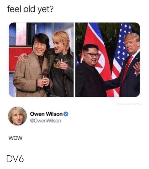 Feel Old Yet: feel old yet?  Owen Wilson  @owenWilson  WoW DV6