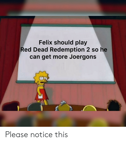 Red Dead Redemption, Red Dead, and Red: Felix should play  Red Dead Redemption 2 so he  can get more Joergons Please notice this