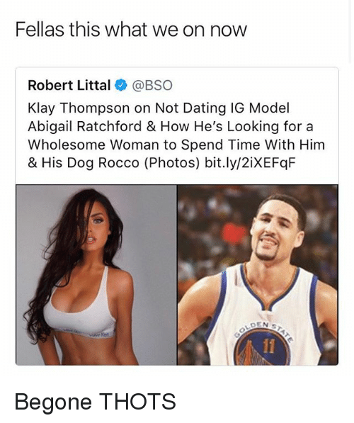 Dating, Funny, and Klay Thompson: Fellas this what we on now  Robert Littal@BSO  Klay Thompson on Not Dating IG Model  Abigail Ratchford & How He's Looking for a  Wholesome Woman to Spend Time With Him  & His Dog Rocco (Photos) bit.ly/2iXEFqF Begone THOTS