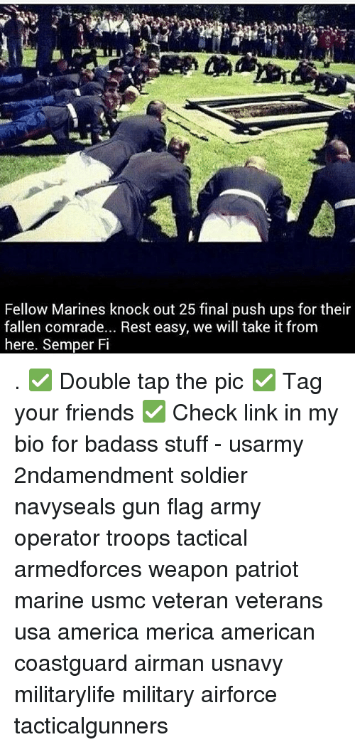 Badasses: Fellow Marines knock out 25 final push ups for their  fallen comrade... Rest easy, we will take it from  here, Semper Fi . ✅ Double tap the pic ✅ Tag your friends ✅ Check link in my bio for badass stuff - usarmy 2ndamendment soldier navyseals gun flag army operator troops tactical armedforces weapon patriot marine usmc veteran veterans usa america merica american coastguard airman usnavy militarylife military airforce tacticalgunners