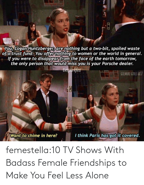 Being alone: femestella:10 TV Shows With Badass Female Friendships to Make You Feel Less Alone