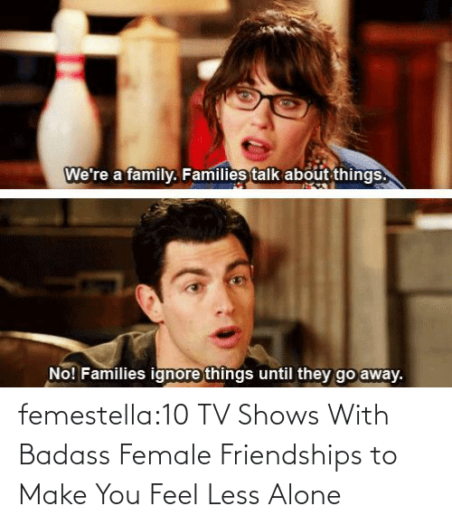 A: femestella:10 TV Shows With Badass Female Friendships to Make You Feel Less Alone
