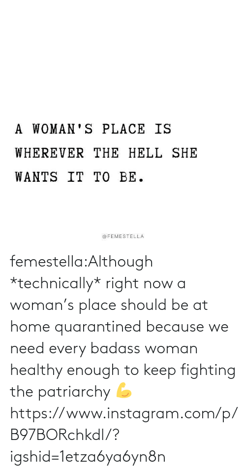 Instagram: femestella:Although *technically* right now a woman's place should be at home quarantined because we need every badass woman healthy enough to keep fighting the patriarchy 💪https://www.instagram.com/p/B97BORchkdl/?igshid=1etza6ya6yn8n