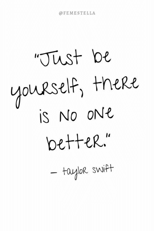 Swift, One, and Just: @FEMESTELLA  Just be  youRself, theRe  is No ONE  betteR.  fayloR swift