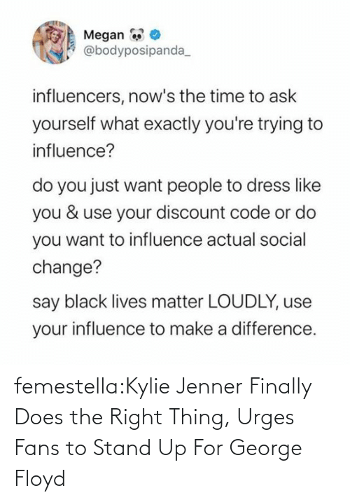 thing: femestella:Kylie Jenner Finally Does the Right Thing, Urges Fans to Stand Up For George Floyd