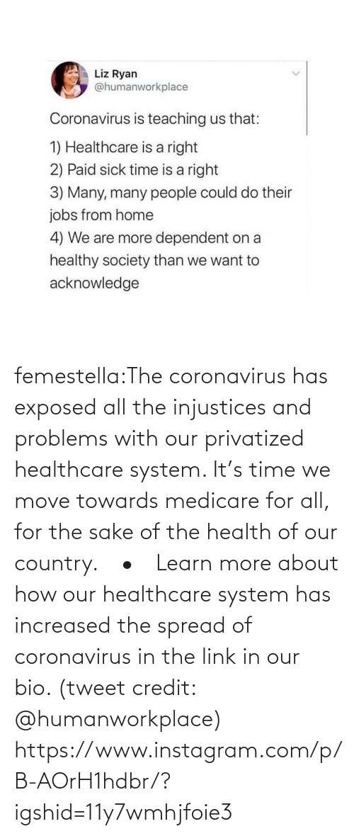 health: femestella:The coronavirus has exposed all the injustices and problems with our privatized healthcare system. It's time we move towards medicare for all, for the sake of the health of our country.⠀ •⠀ Learn more about how our healthcare system has increased the spread of coronavirus in the link in our bio. (tweet credit: @humanworkplace) https://www.instagram.com/p/B-AOrH1hdbr/?igshid=11y7wmhjfoie3