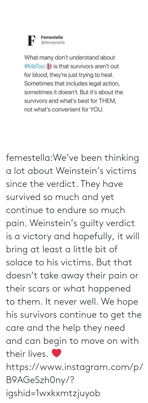 Or What: femestella:We've been thinking a lot about Weinstein's victims since the verdict. They have survived so much and yet continue to endure so much pain. Weinstein's guilty verdict is a victory and hopefully, it will bring at least a little bit of solace to his victims. But that doesn't take away their pain or their scars or what happened to them. It never well. We hope his survivors continue to get the care and the help they need and can begin to move on with their lives. ❤️https://www.instagram.com/p/B9AGeSzh0ny/?igshid=1wxkxmtzjuyob