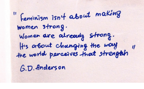 Anders: feminism isn4 about making  women strong  woman are atread Strong  lts about changing the woy .  the world parveho strenghh  G.D. Anders on  I1
