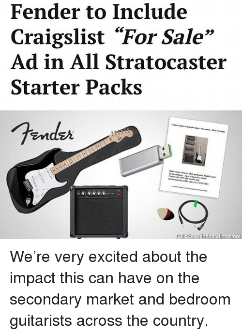 "Starter Packs: Fender to Include  Craigslist ""For Sale""  Ad in All Stratocaster  Starter Packs  93  Endzr We're very excited about the impact this can have on the secondary market and bedroom guitarists across the country."
