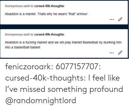 thoughts: feniczoroark:  6077157707:  cursed-40k-thoughts:  I feel like I've missed something profound      @randomnightlord
