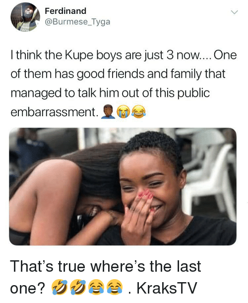 Family, Friends, and Memes: Ferdinand  @Burmese_Tyga  I think the Kupe boys are just 3 now....One  of them has good friends and family that  managed to talk him out of this public  embarrassment.e That's true where's the last one? 🤣🤣😂😂 . KraksTV