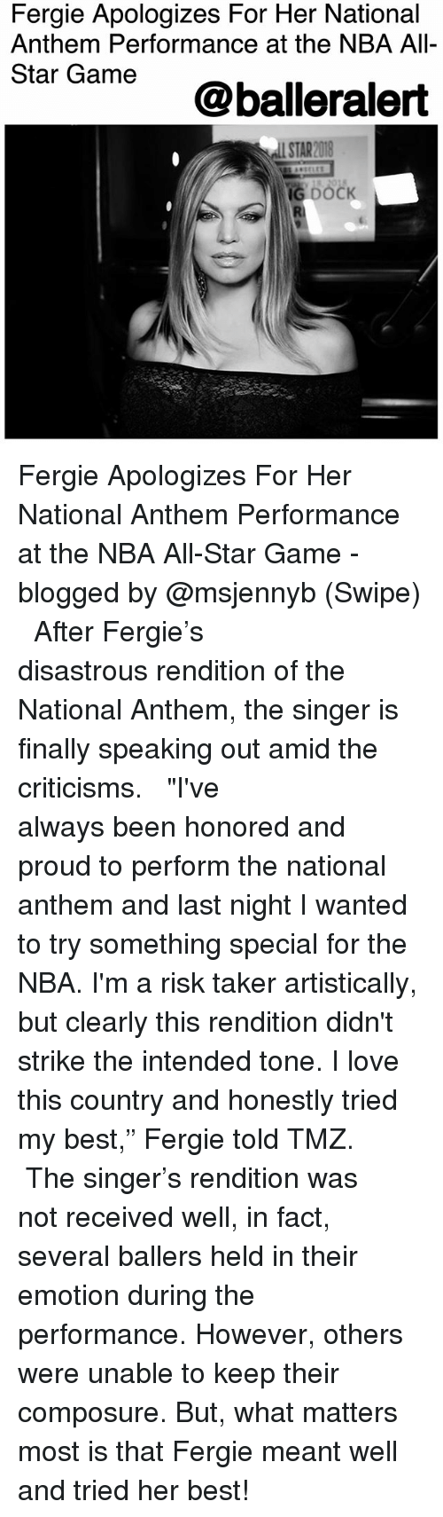 "NBA All-Star Game: Fergie Apologizes For Her National  Anthem Performance at the NBA All-  Star Game  @balleralert  STAR2018 Fergie Apologizes For Her National Anthem Performance at the NBA All-Star Game - blogged by @msjennyb (Swipe) ⠀⠀⠀⠀⠀⠀⠀ ⠀⠀⠀⠀⠀⠀⠀ After Fergie's disastrous rendition of the National Anthem, the singer is finally speaking out amid the criticisms. ⠀⠀⠀⠀⠀⠀⠀ ⠀⠀⠀⠀⠀⠀⠀ ""I've always been honored and proud to perform the national anthem and last night I wanted to try something special for the NBA. I'm a risk taker artistically, but clearly this rendition didn't strike the intended tone. I love this country and honestly tried my best,"" Fergie told TMZ. ⠀⠀⠀⠀⠀⠀⠀ ⠀⠀⠀⠀⠀⠀⠀ The singer's rendition was not received well, in fact, several ballers held in their emotion during the performance. However, others were unable to keep their composure. But, what matters most is that Fergie meant well and tried her best!"