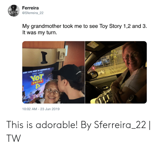 Toy Story: Ferreira  @Sferreira_22  My grandmother took me to see Toy Story 1,2 and 3  It was my turn.  I  Aary AHU AOOT ARHVA A  RAXM  YOT  YROT2  10:02 AM-23 Jun 2019 This is adorable!  By Sferreira_22 | TW