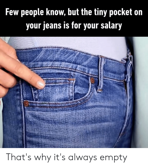 Dank, 🤖, and Jeans: Few people know, but the tiny pocket on  your jeans is for your salary That's why it's always empty