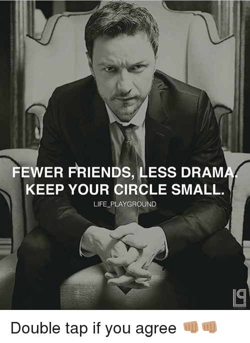 dram: FEWER FRIENDS, LESS DRAM  KEEP YOUR CIRCLE SMALL.  LIFE PLAYGROUND Double tap if you agree 👊🏽👊🏽