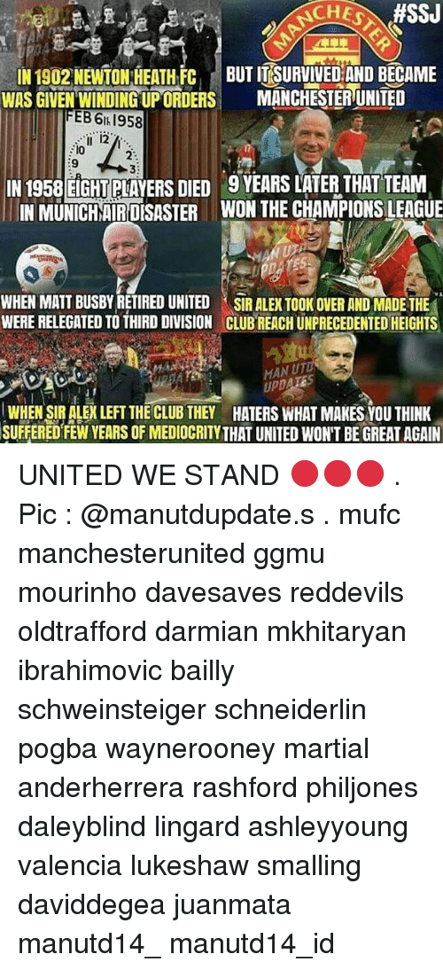 United We Stand: ffSSJ  IN 1902 NEWTON HEATH FC  BUT ITSURVIVEDAND BECAME  WAS GIVEN WINDING UPORDERS  MANCHESTER UNITED  EBS 6th 1958  IN 1958 EIGHT PLAYERS DIED 9YEARS LATER THAT TEAM  IN MUNICHAIRDESASTER WON THE CHAMPIONSLEAGUE  WHEN MATT BUSBYRETIRED UNITED SIR ALEX TOOK OVER ANDMADE THE  WERE RELEGATED TO THIRD DIVISION CLUBREACH UNPRECEDENTED HEIGHTS  MAWUT  WHEN SIR ALEXLEET THE CLUB THEY HATERS WHAT MAKES YOU THINK  SUFFERED FEW YEARS OF MEDIOCRITY THAT UNITED WON'T BE GREAT AGAIN UNITED WE STAND 🔴🔴🔴 . Pic : @manutdupdate.s . mufc manchesterunited ggmu mourinho davesaves reddevils oldtrafford darmian mkhitaryan ibrahimovic bailly schweinsteiger schneiderlin pogba waynerooney martial anderherrera rashford philjones daleyblind lingard ashleyyoung valencia lukeshaw smalling daviddegea juanmata manutd14_ manutd14_id