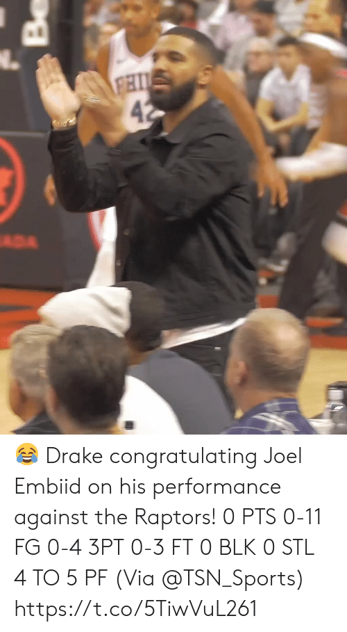 Performance: FHI  42  ADA  Be 😂 Drake congratulating Joel Embiid on his performance against the Raptors!  0 PTS 0-11 FG 0-4 3PT 0-3 FT 0 BLK 0 STL 4 TO 5 PF  (Via @TSN_Sports)  https://t.co/5TiwVuL261