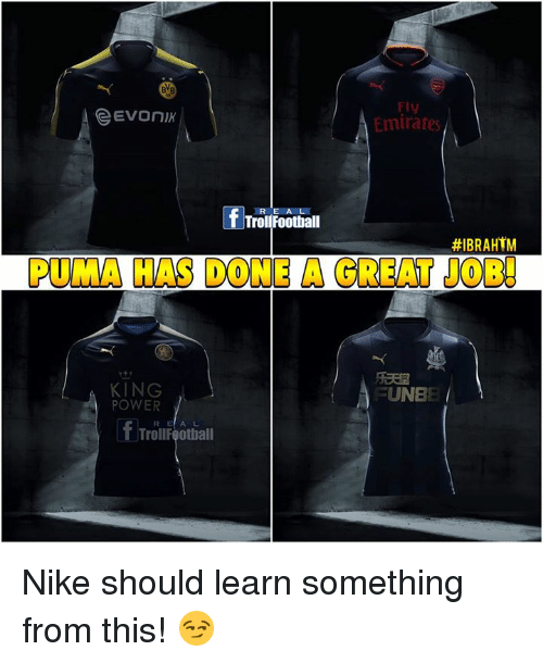 pumas: FI  Emirates  R E AL  TrollFoothall  #IBRAHTM  PUMA HAS DONE A GREAT JOB!  KING  POWER  FUNBE  R EA L  TrollFoothall Nike should learn something from this! 😏