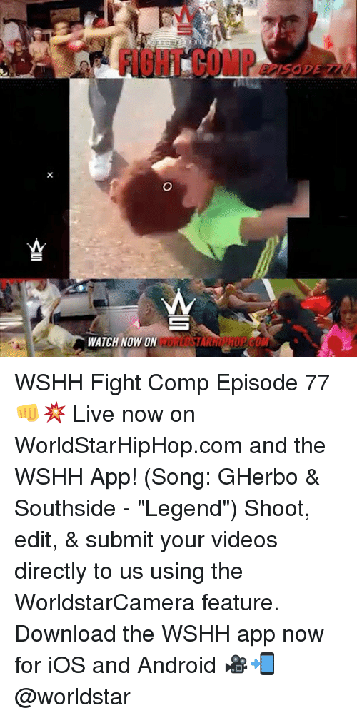 """fightings: FI8HT COMP  WATCH NOW ON WSHH Fight Comp Episode 77 👊💥 Live now on WorldStarHipHop.com and the WSHH App! (Song: GHerbo & Southside - """"Legend"""") Shoot, edit, & submit your videos directly to us using the WorldstarCamera feature. Download the WSHH app now for iOS and Android 🎥📲 @worldstar"""