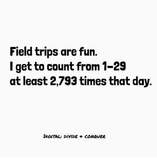 Fun, Day, and Digital: Field trips are fun,  l get to count from 1-29  at least 2,793 times that day.  DIGITAL: DIVIDE + CONAVER
