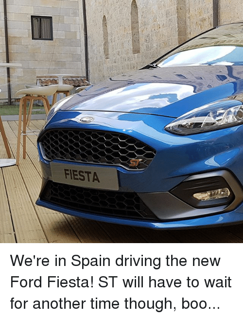 Boo, Driving, and Memes: FIESTA We're in Spain driving the new Ford Fiesta! ST will have to wait for another time though, boo...