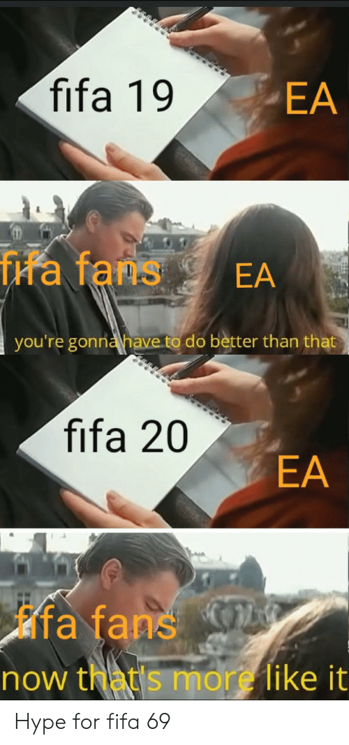 Fifa, Hype, and Dank Memes: fifa 19  EA  fra fans  EA  you're gonnahave to do better than that  fifa 20  EA  fa fans  now that's more like it Hype for fifa 69