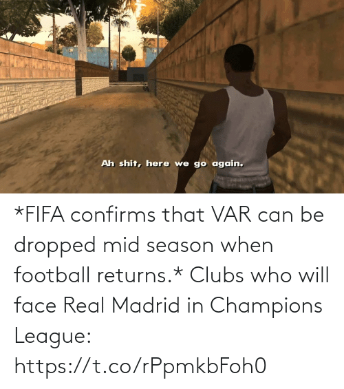 Football: *FIFA confirms that VAR can be dropped mid season when football returns.*  Clubs who will face Real Madrid in Champions League: https://t.co/rPpmkbFoh0