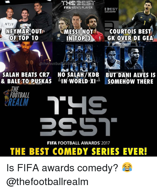 courtois: FIFA MEN'S PLAYER  GOALKEEPER  NEYMAR OUTs  OF TOP 10  MESSI NOT  3  COURTOIS BEST  GK OVER DE GEA  @thefootball ealm  ▼ウ  SALAH BEATS CR7 NO SALAH7KDB BUT DANI ALVES IS  & BALE TO PUSKAS IN WORLD Xi SOMEHOW THERE  THE  FOOTBALL  FIFA FOOTBALL AWARDS 2017  THE BEST COMEDY SERIES EVER! Is FIFA awards comedy? 😂 @thefootballrealm