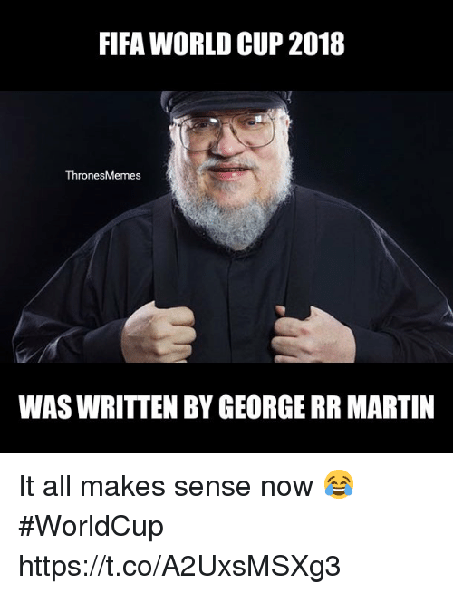 Fifa, Martin, and George RR Martin: FIFA WORLD CUP 2018  ThronesMemes  WAS WRITTEN BY GEORGE RR MARTIN It all makes sense now 😂 #WorldCup https://t.co/A2UxsMSXg3